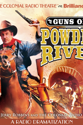 Guns of Powder River: A Radio Dramatization - Jerry Robbins & The Colonial Radio Players