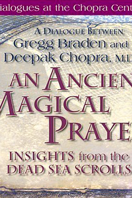 An Ancient Magical Prayer: Insights from the Dead Sea Scrolls (Original Staging Nonfiction) - Gregg Braden & Deepak Chopra