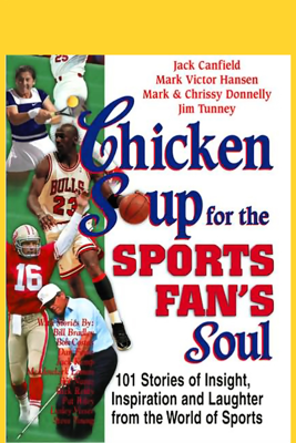 Chicken Soup for the Sports Fan's Soul: Stories of Insight, Inspiration, and Laughter - Jack Canfield, Mark Victor Hansen, Mark Donnelly, and more