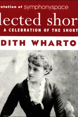 Selected Shorts: Edith Wharton - Edith Wharton