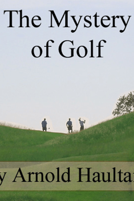 The Mystery of Golf (Unabridged) - Arnold Haultain