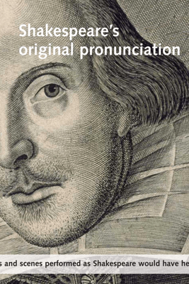 Shakespeare's Original Pronunciation: Speeches and Scenes Performed as Shakespeare Would Have Heard Them - William Shakespeare