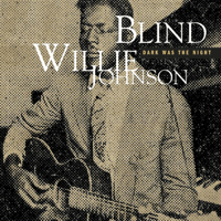 Dark Was the Night, Cold Was the Ground Blind Willie Johnson