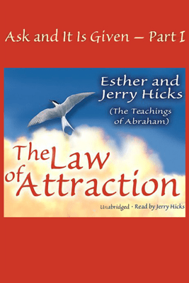 Ask and It Is Given, Volume 1: The Law of Attraction (Unabridged) - Esther Hicks & Jerry Hicks