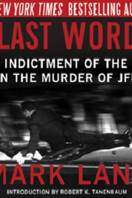 Last Word: My Indictment of the CIA in the Murder of JFK (Unabridged) - Mark Lane