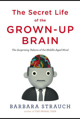The Secret Life of the Grown-Up Brain: The Surprising Talents of the Middle-Aged Mind (Unabridged) - Barbara Strauch