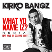 What Yo Name Iz? (Remix) [feat. Wale, Big Sean and Bun B]- Single - Kirko Bangz mp3 download