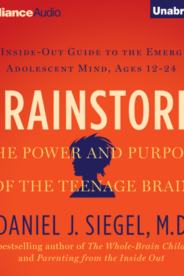 Brainstorm: The Power and Purpose of the Teenage Brain (Unabridged) - Daniel J. Siegel, MD