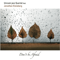 Don't Be Afraid (feat. Jonathan Kreisberg) Unicam Jazz Quartet