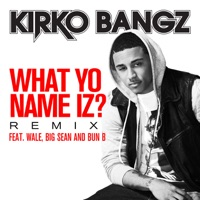 What Yo Name Iz? (Remix) [feat. Wale, Big Sean and Bun B] - Single - Kirko Bangz mp3 download