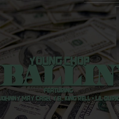 -Ballin (feat. Johnny May Cash, Yb, Lil Durk & King Rell) - Single - Young Chop mp3 download