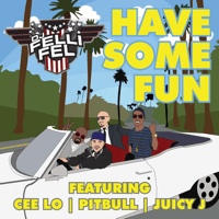 Have Some Fun (feat. Cee Lo, Pitbull & Juicy J) DJ Felli Fel MP3