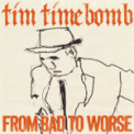 Free Download Tim Timebomb From Bad to Worse Mp3