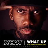 What Up (feat. Da Kreek & Machine Gun Kelly) - Single - Cy Harp mp3 download