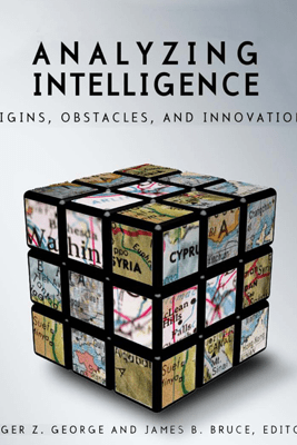 Analyzing Intelligence: Origins, Obstacles, and Innovations (Unabridged) - Roger Z. George (editor) & James B. Bruce (editor)