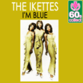 Free Download The Ikettes I'm Blue (Remastered) Mp3