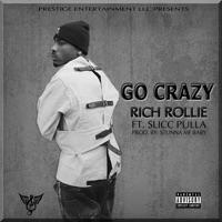 Go Crazy (feat. Slicc Pulla) - Single - Rich Rollie mp3 download