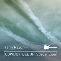 Space Lion (Cowboy Bebop) Yann Rayon MP3