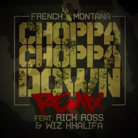 Choppa Choppa Down (feat. Rick Ross & Wiz Khalifa) [Remix] - Single - French Montana mp3 download