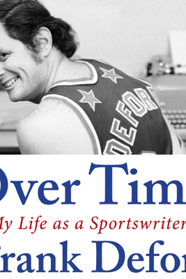 Over Time: My Life as a Sportswriter (Unabridged) - Frank Deford