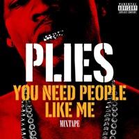You Need People Like Me 1 - Plies mp3 download
