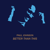 Better Than This (Original) Paul Johnson
