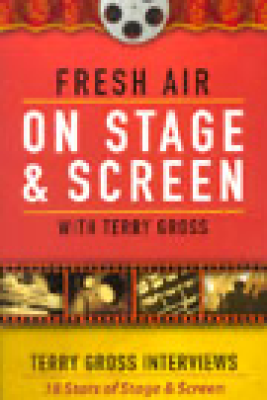Fresh Air: On Stage and Screen (Nonfiction) - Terry Gross