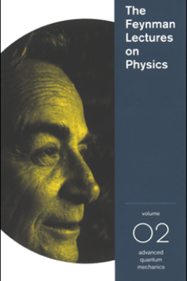 The Feynman Lectures on Physics: Volume 2, Advanced Quantum Mechanics - Richard P. Feynman