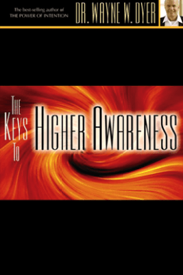The Keys to Higher Awareness (Original Staging Nonfiction) - Dr. Wayne W. Dyer