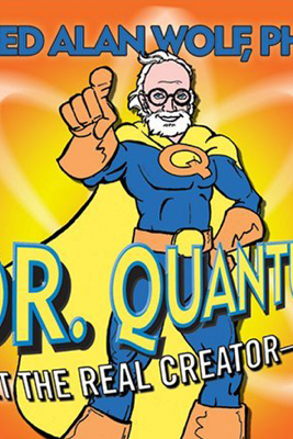 Dr. Quantum Presents Meet the Real Creator - You! - Fred Alan Wolf