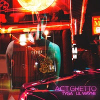 Act Ghetto (feat. Lil Wayne) - Single - Tyga mp3 download