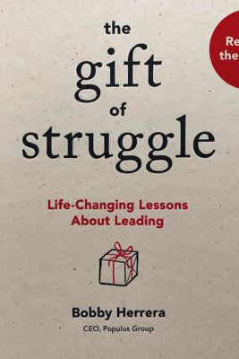 The Gift of Struggle: Life-Changing Lessons About Leading (Unabridged) - Bobby Herrera