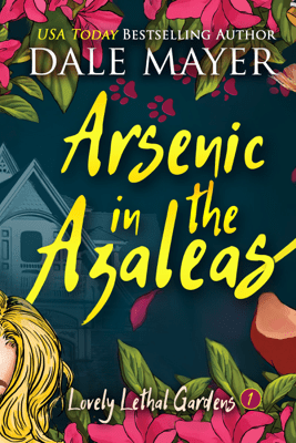 Arsenic in the Azaleas: Book 1: Lovely Lethal Gardens - Dale Mayer