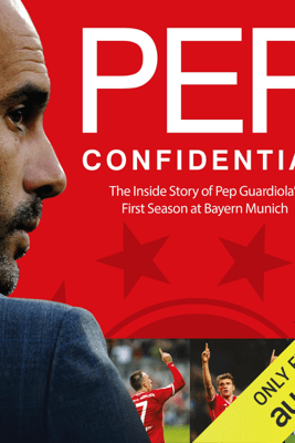 Pep Confidential: Inside Guardiola's First Season at Bayern Munich (Unabridged) - Martí Perarnau