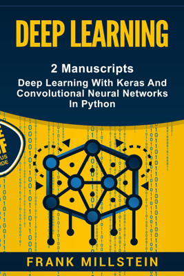 Deep Learning:  2 Manuscripts, Deep Learning With Keras and Convolutional Neural Networks In Python (Unabridged) - Frank Millstein