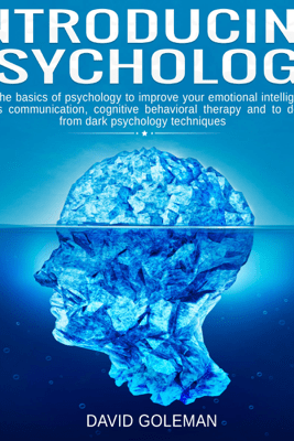 Introducing Psychology: Learn the Basics of Psychology to Improve Your Emotional Intelligence, Couples Communication, Cognitive Behavioral Therapy and to Defend from Dark Psychology Techniques (Unabridged) - David Goleman