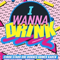 I Wanna Drink (feat. One Hunned & Khmer Karen) - Single - Cirok Starr mp3 download