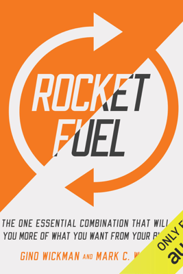 Rocket Fuel: The One Essential Combination That Will Get You More of What You Want from Your Business (Unabridged) - Gino Wickman & Mark C. Winters