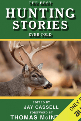 The Best Hunting Stories Ever Told (Unabridged) - Jay Cassell (editor)