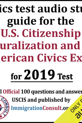 Civics Test Audio Study Guide for the U.S. Citizenship Naturalization and the American Civics Exam: With All 100 Official Questions and Answers from USCIS (Unabridged) - Immigration Consult