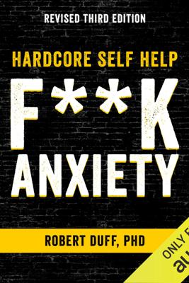 Hardcore Self Help: F--k Anxiety (Unabridged) - Robert Duff