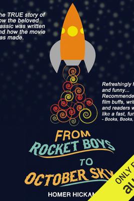 From Rocket Boys to October Sky (Unabridged) - Homer Hickam