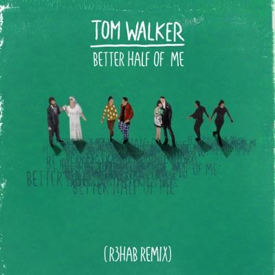 Better Half of Me (R3HAB Remix) - Tom Walker & R3HAB mp3 download