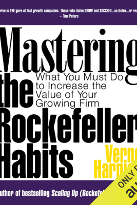 Mastering the Rockefeller Habits: What You Must Do to Increase the Value of Your Growing Firm (Unabridged) - Verne Harnish