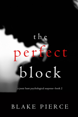 The Perfect Block (A Jessie Hunt Psychological Suspense Thriller—Book Two) - Blake Pierce