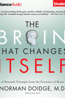 The Brain That Changes Itself: Personal Triumphs from the Frontiers of Brain Science (Unabridged) - Norman Doidge M.D.