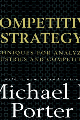 Competitive Strategy: Techniques for Analyzing Industries and Competitors (Unabridged) - Michael E. Porter