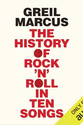 The History of Rock 'n' Roll in Ten Songs (Unabridged) - Greil Marcus