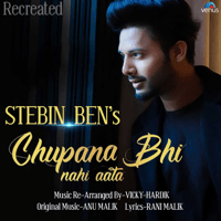 Chupana Bhi Nahi Aata (Recreated Version) Stebin Ben
