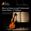 Robert Greenberg & The Great Courses - How to Listen to and Understand Great Music, 3rd Edition  artwork